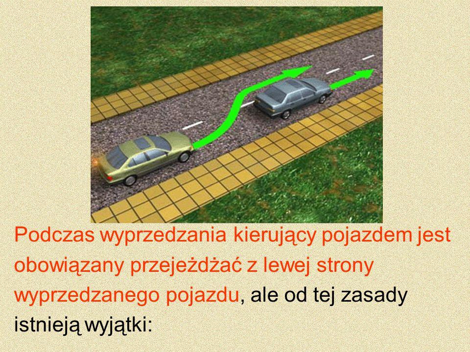 Podczas wyprzedzania kierujący pojazdem jest obowiązany przejeżdżać z lewej strony wyprzedzanego pojazdu, ale od tej zasady istnieją wyjątki: