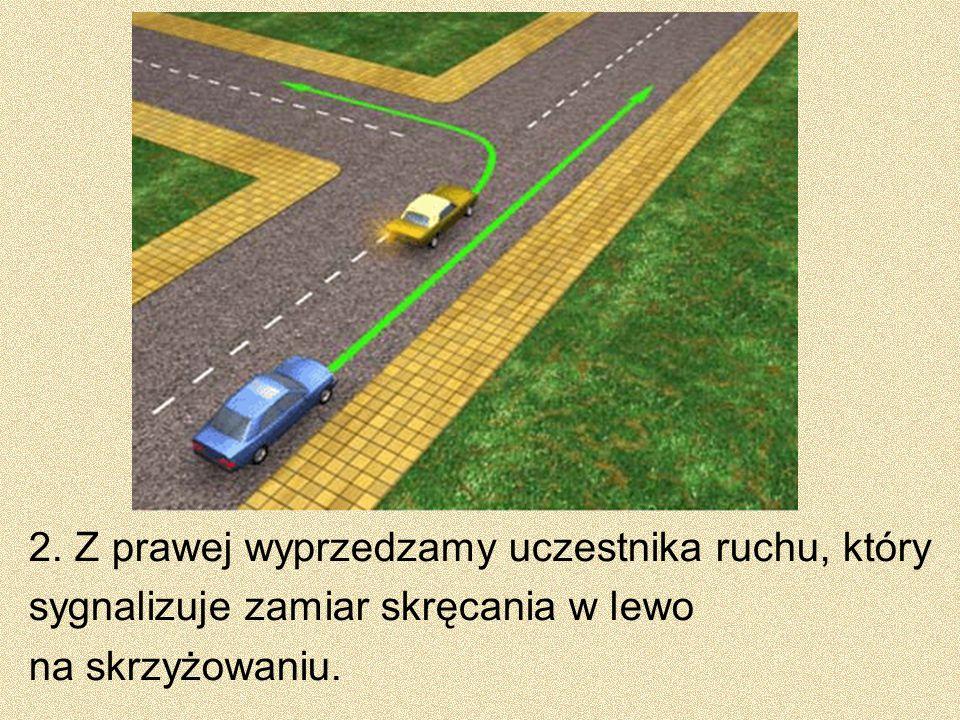 2. Z prawej wyprzedzamy uczestnika ruchu, który sygnalizuje zamiar skręcania w lewo na skrzyżowaniu.