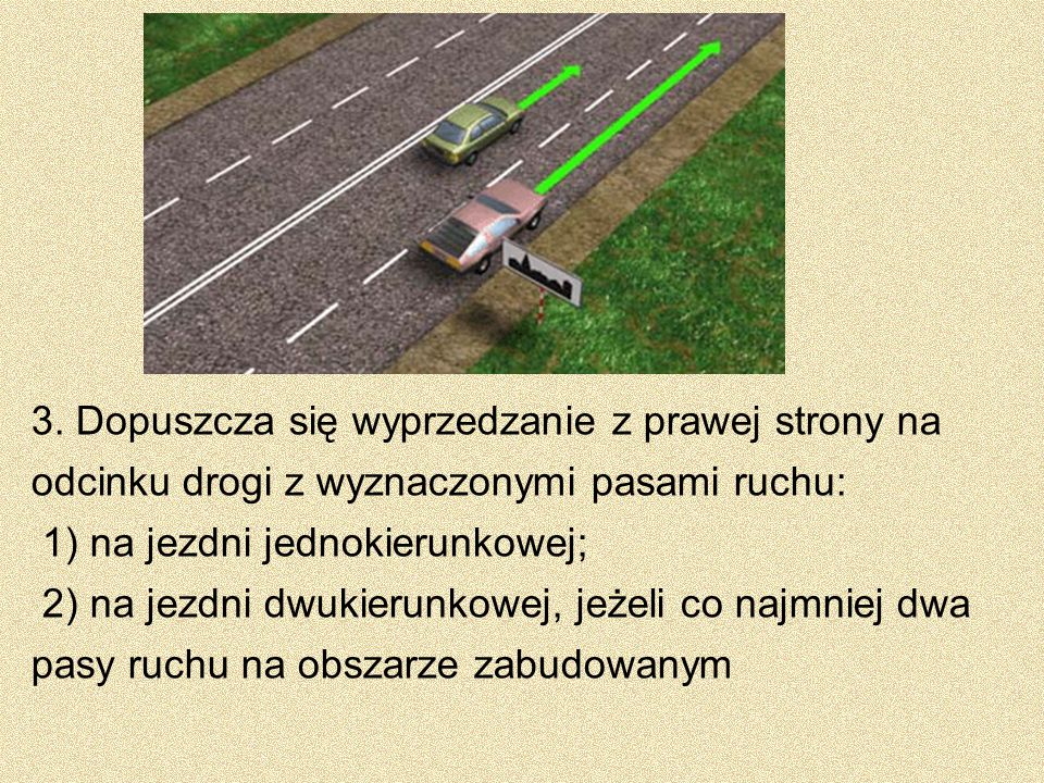 3. Dopuszcza się wyprzedzanie z prawej strony na odcinku drogi z wyznaczonymi pasami ruchu: 1) na jezdni jednokierunkowej; 2) na jezdni dwukierunkowej