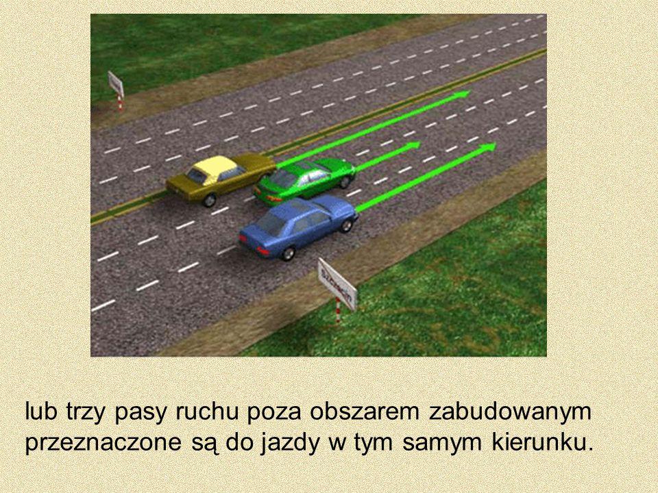 lub trzy pasy ruchu poza obszarem zabudowanym przeznaczone są do jazdy w tym samym kierunku.