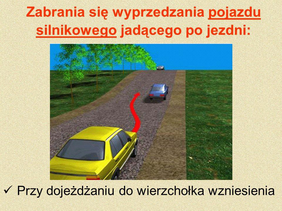 Zabrania się wyprzedzania pojazdu silnikowego jadącego po jezdni: Przy dojeżdżaniu do wierzchołka wzniesienia