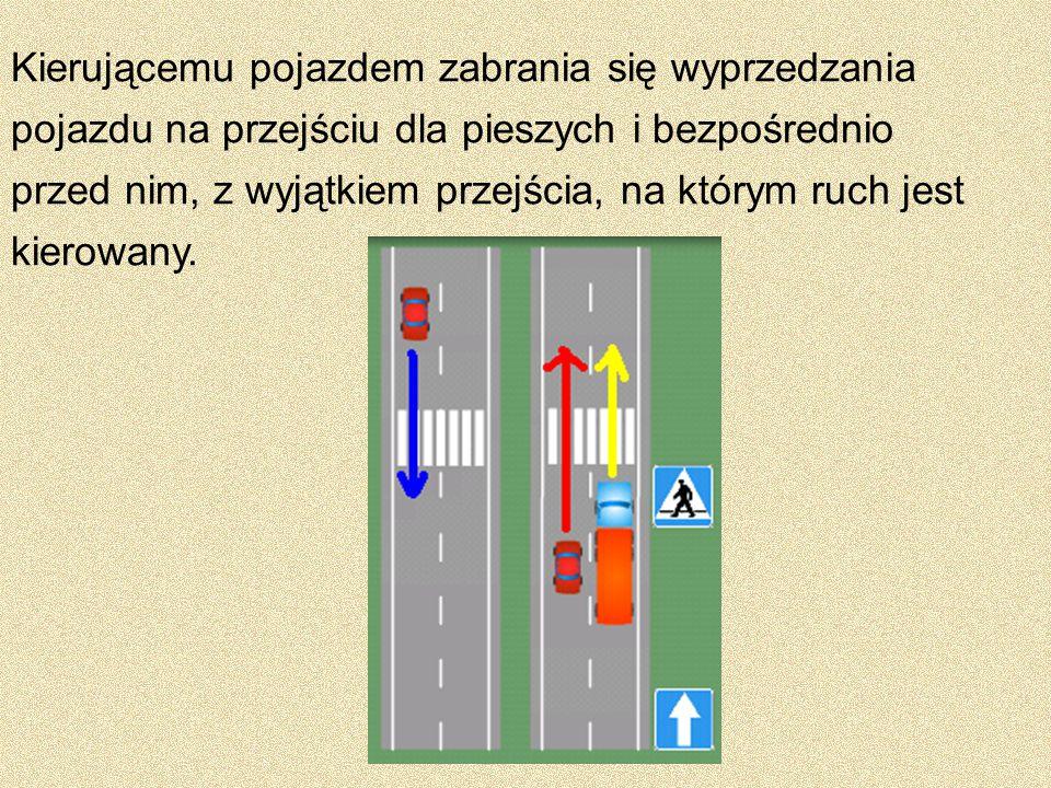 Kierującemu pojazdem zabrania się wyprzedzania pojazdu na przejściu dla pieszych i bezpośrednio przed nim, z wyjątkiem przejścia, na którym ruch jest
