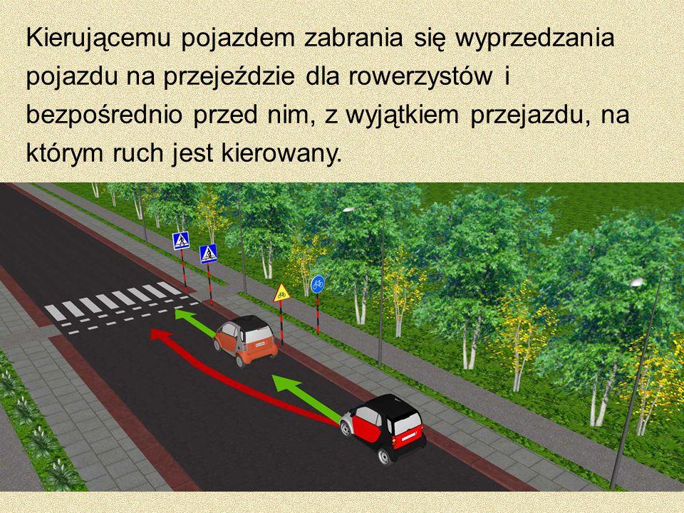 Kierującemu pojazdem zabrania się wyprzedzania pojazdu na przejeździe dla rowerzystów i bezpośrednio przed nim, z wyjątkiem przejazdu, na którym ruch