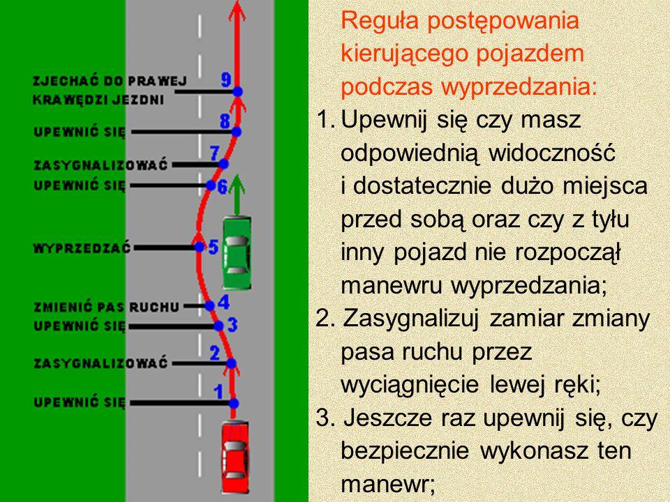 Reguła postępowania kierującego pojazdem podczas wyprzedzania: 1.Upewnij się czy masz odpowiednią widoczność i dostatecznie dużo miejsca przed sobą or