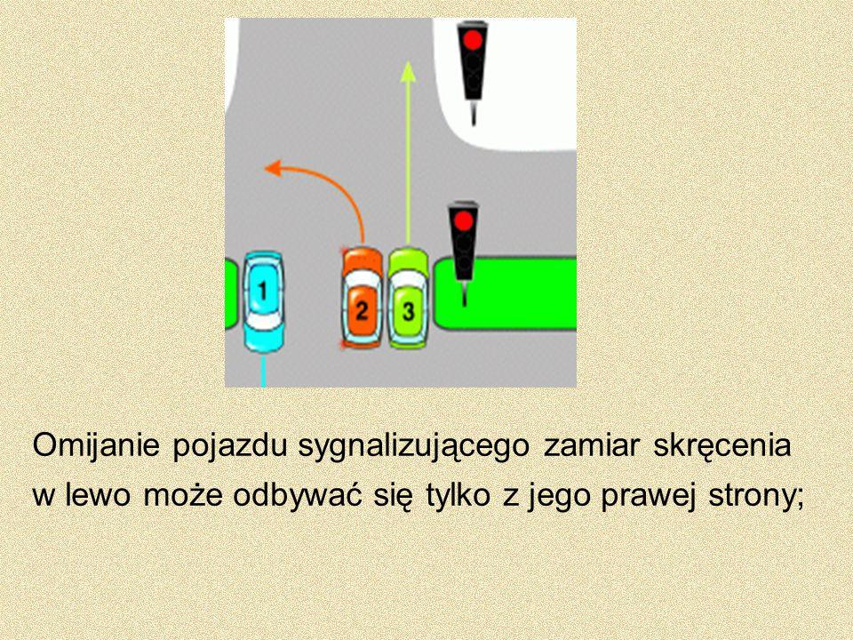 Omijanie pojazdu sygnalizującego zamiar skręcenia w lewo może odbywać się tylko z jego prawej strony;