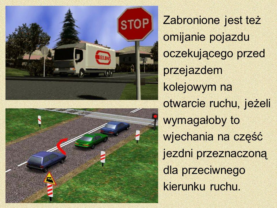 Zabronione jest też omijanie pojazdu oczekującego przed przejazdem kolejowym na otwarcie ruchu, jeżeli wymagałoby to wjechania na część jezdni przezna