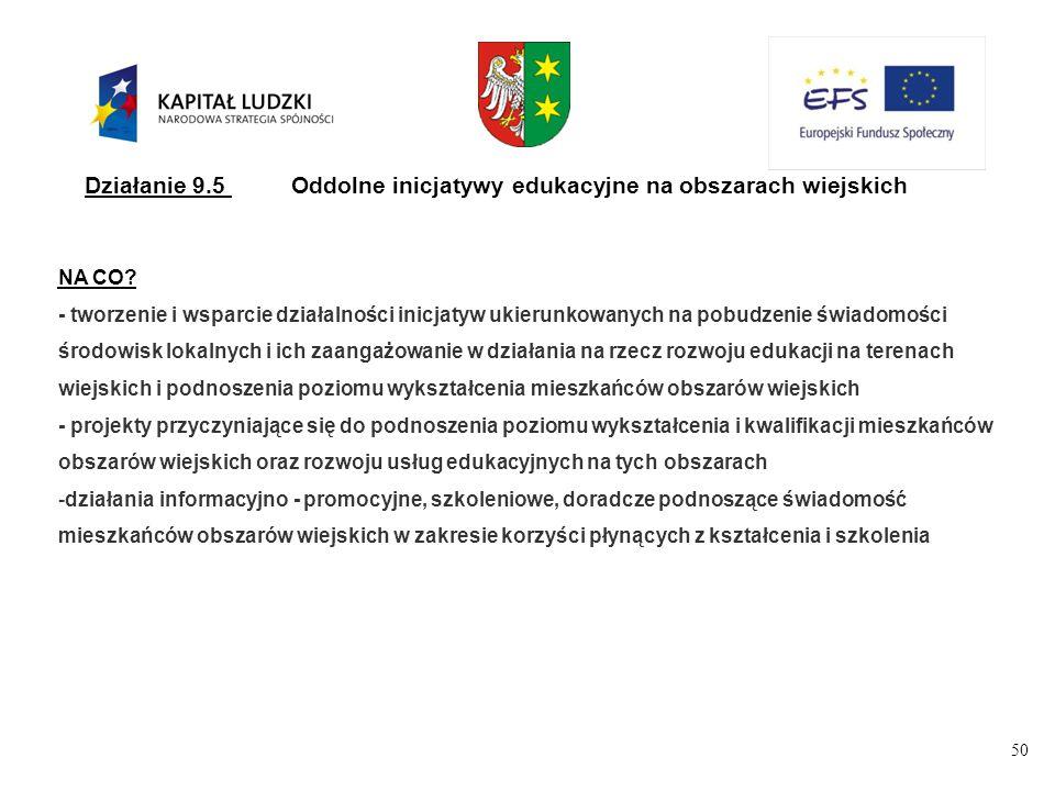 50 Działanie 9.5Oddolne inicjatywy edukacyjne na obszarach wiejskich NA CO.
