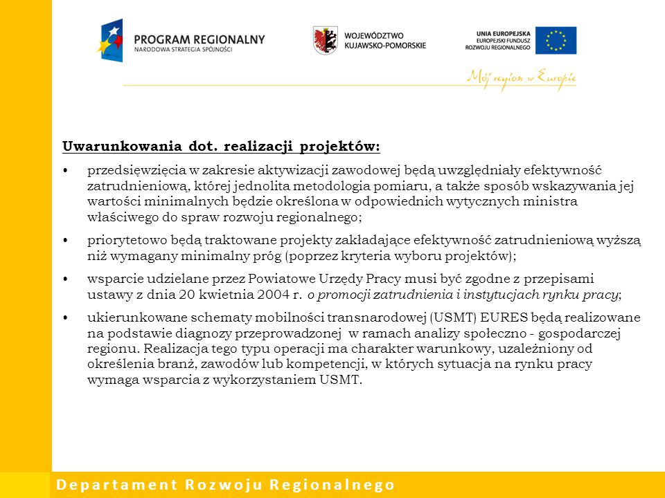 Departament Rozwoju Regionalnego Uwarunkowania dot. realizacji projektów: przedsięwzięcia w zakresie aktywizacji zawodowej będą uwzględniały efektywno