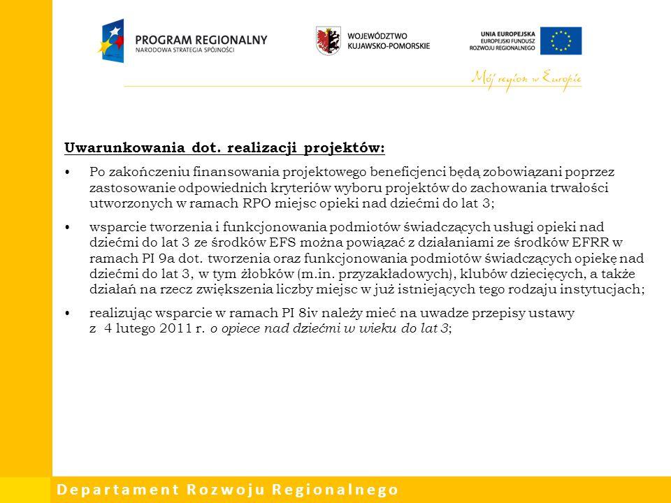 Departament Rozwoju Regionalnego Uwarunkowania dot. realizacji projektów: Po zakończeniu finansowania projektowego beneficjenci będą zobowiązani poprz