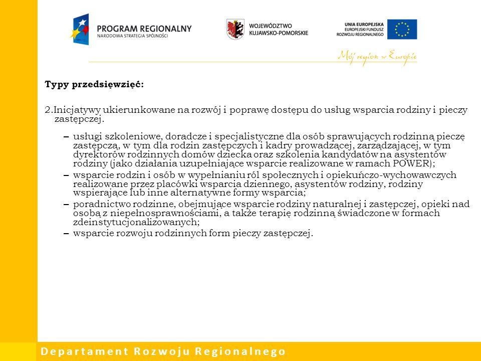 Departament Rozwoju Regionalnego Typy przedsięwzięć: 2.Inicjatywy ukierunkowane na rozwój i poprawę dostępu do usług wsparcia rodziny i pieczy zastępc