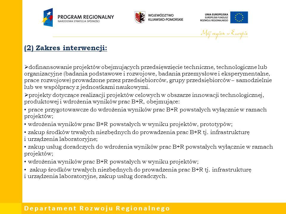 Departament Rozwoju Regionalnego (2) Zakres interwencji:  dofinansowanie projektów obejmujących przedsięwzięcie techniczne, technologiczne lub organi