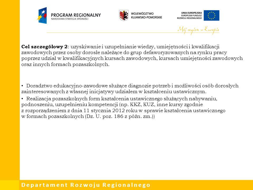 Departament Rozwoju Regionalnego Cel szczegółowy 2 : uzyskiwanie i uzupełnianie wiedzy, umiejętności i kwalifikacji zawodowych przez osoby dorosłe nal