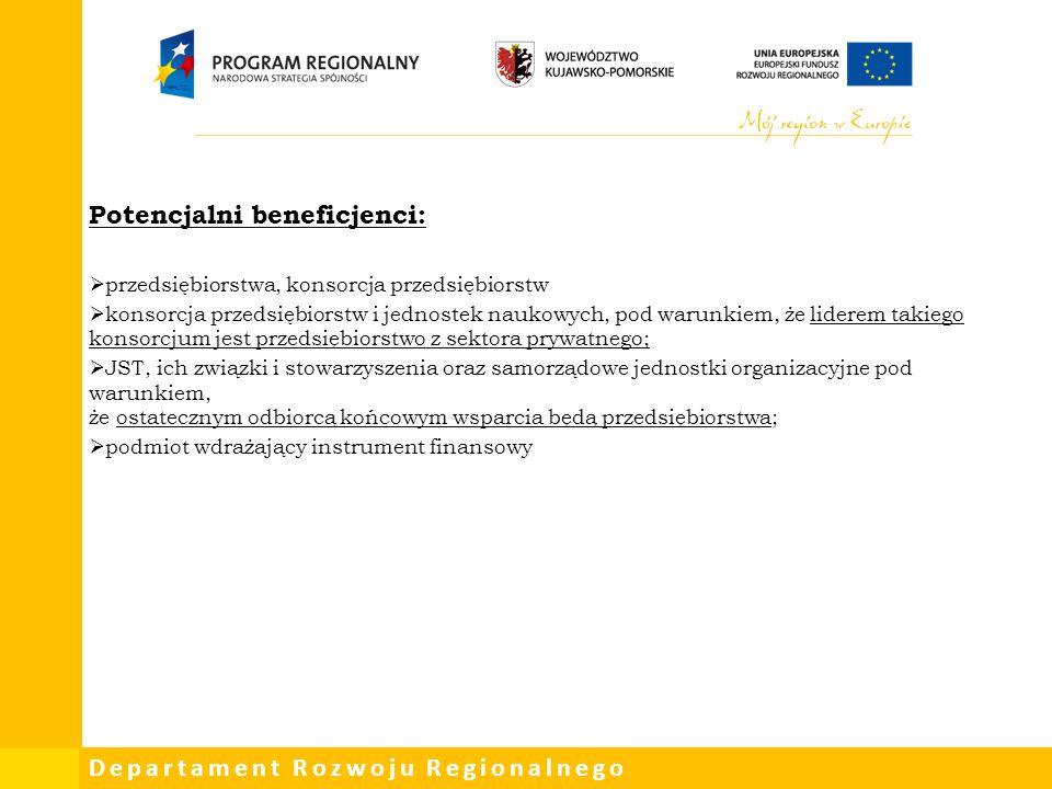 Departament Rozwoju Regionalnego Potencjalni beneficjenci:  przedsiębiorstwa, konsorcja przedsiębiorstw  konsorcja przedsiębiorstw i jednostek nauko