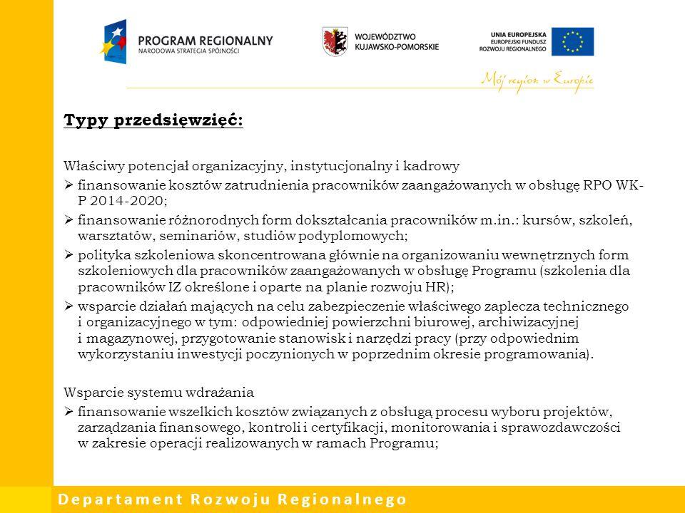 Departament Rozwoju Regionalnego Typy przedsięwzięć: Właściwy potencjał organizacyjny, instytucjonalny i kadrowy  finansowanie kosztów zatrudnienia p