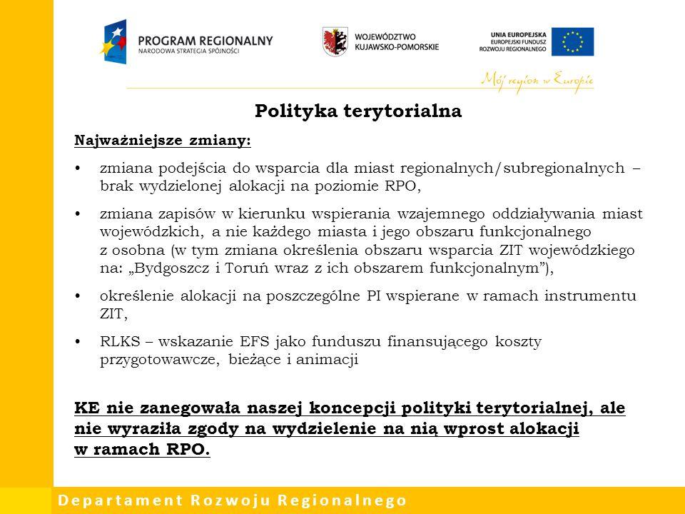 Departament Rozwoju Regionalnego Polityka terytorialna Najważniejsze zmiany: zmiana podejścia do wsparcia dla miast regionalnych/subregionalnych – bra