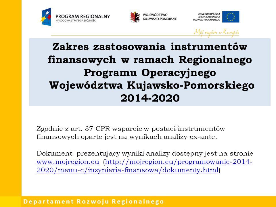 Zakres zastosowania instrumentów finansowych w ramach Regionalnego Programu Operacyjnego Województwa Kujawsko-Pomorskiego 2014-2020 Zgodnie z art. 37