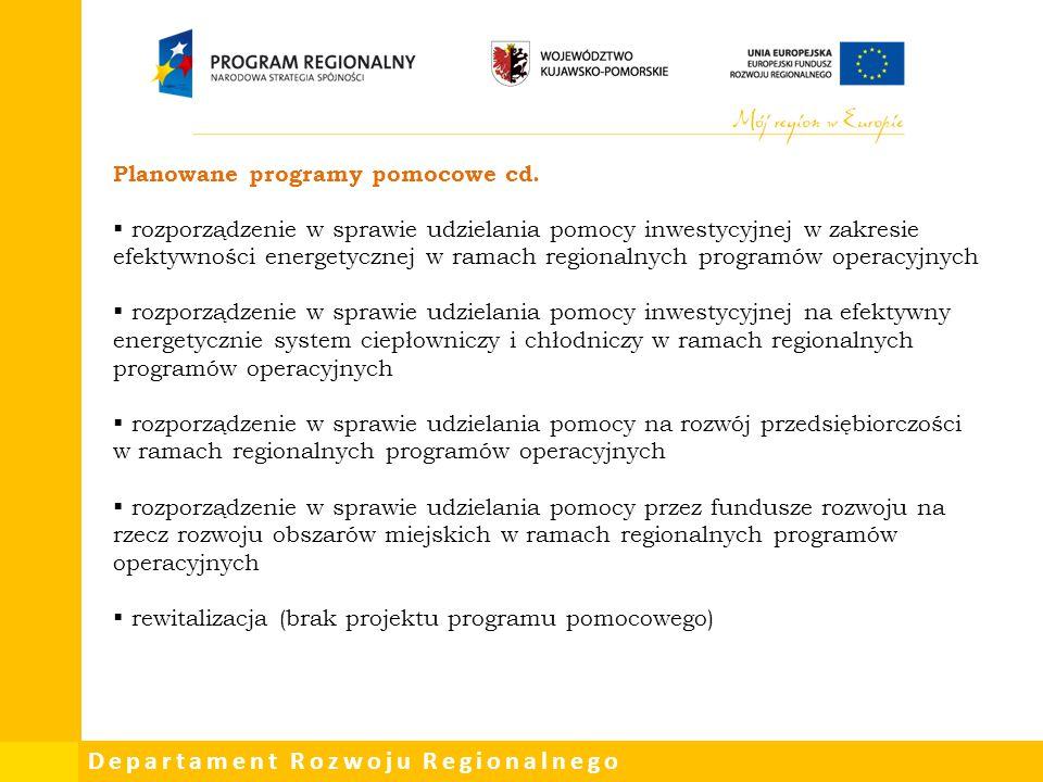 Departament Rozwoju Regionalnego Planowane programy pomocowe cd.  rozporządzenie w sprawie udzielania pomocy inwestycyjnej w zakresie efektywności en