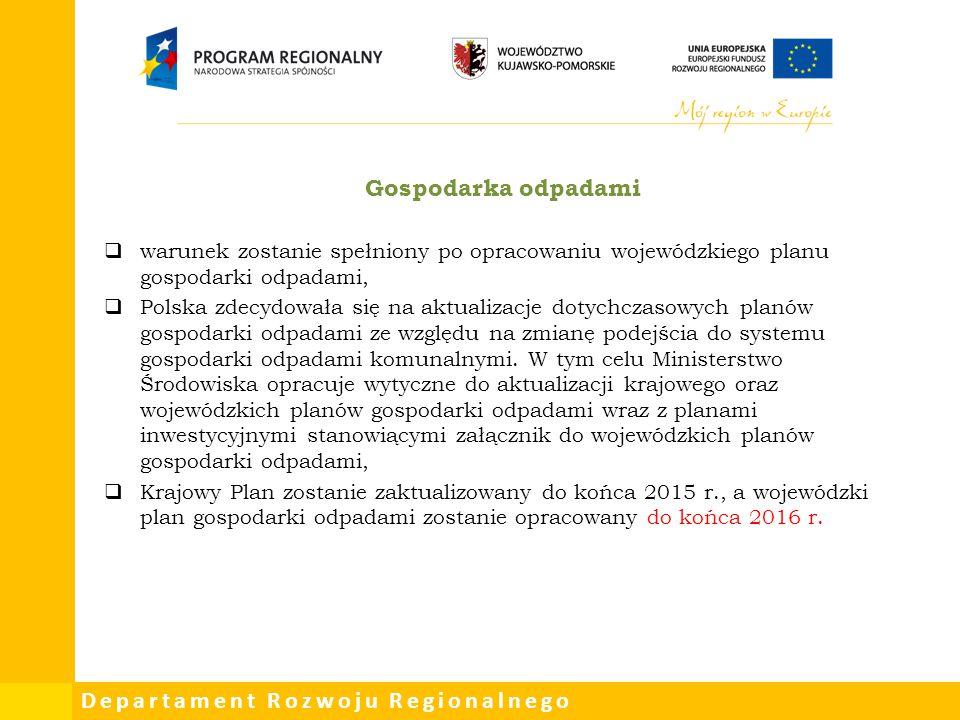 Departament Rozwoju Regionalnego Gospodarka odpadami  warunek zostanie spełniony po opracowaniu wojewódzkiego planu gospodarki odpadami,  Polska zde