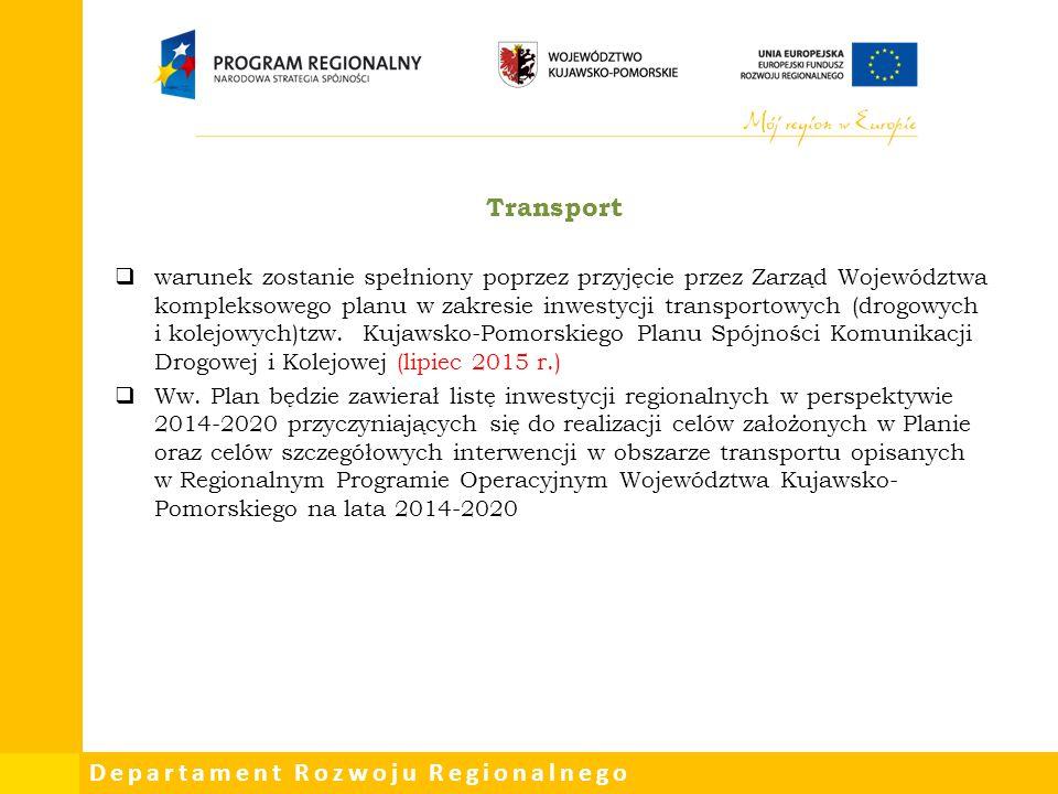 Departament Rozwoju Regionalnego Transport  warunek zostanie spełniony poprzez przyjęcie przez Zarząd Województwa kompleksowego planu w zakresie inwe