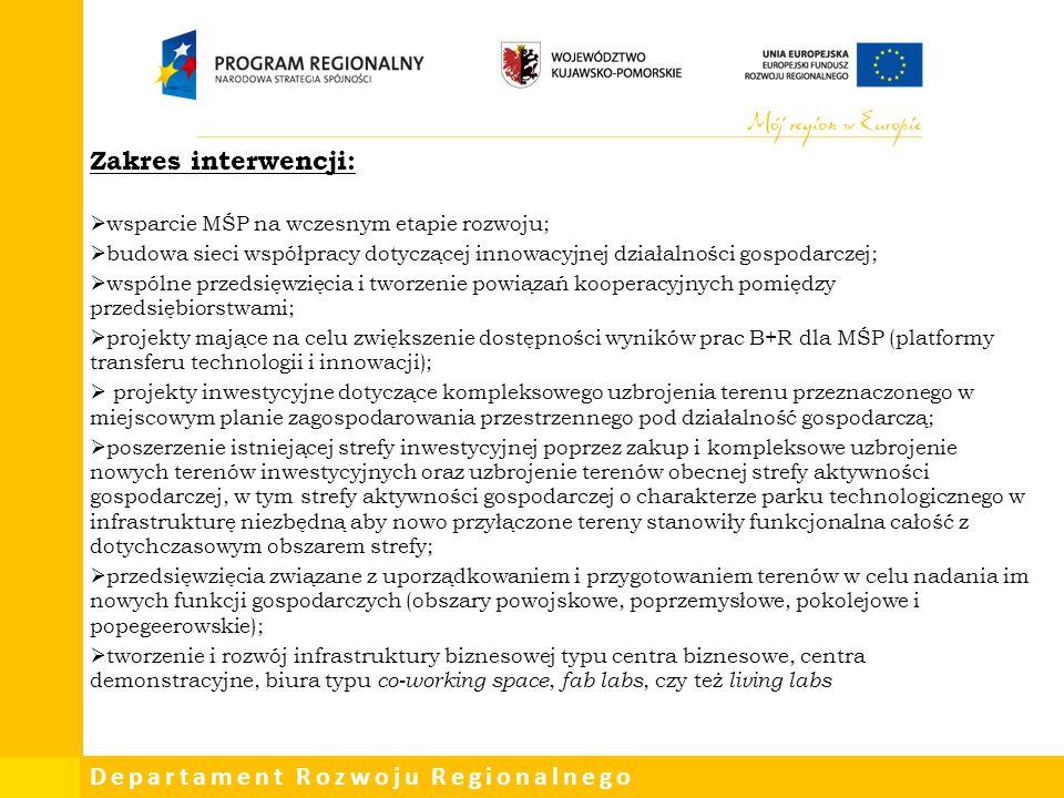 Departament Rozwoju Regionalnego Zakres interwencji:  wsparcie MŚP na wczesnym etapie rozwoju;  budowa sieci współpracy dotyczącej innowacyjnej dzia