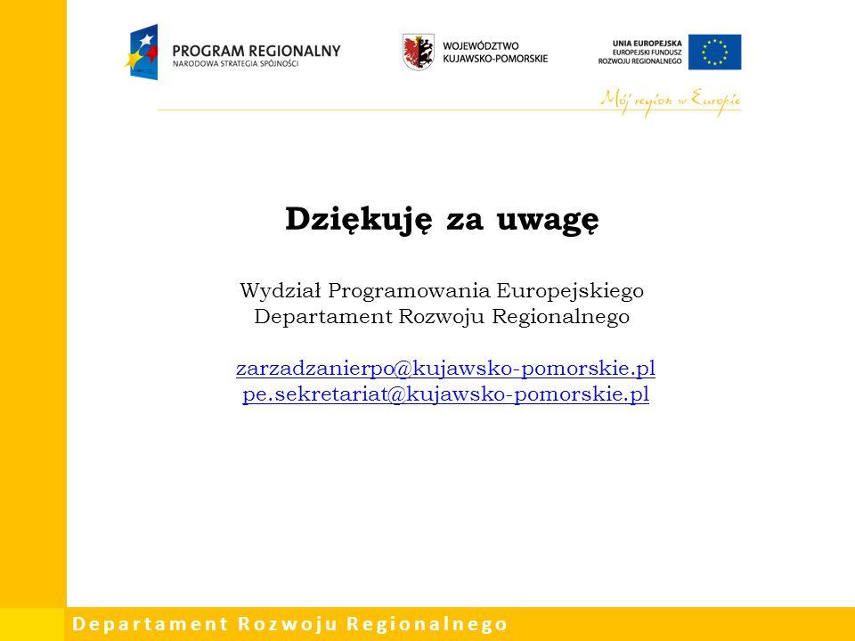 Departament Rozwoju Regionalnego Dziękuję za uwagę Wydział Programowania Europejskiego Departament Rozwoju Regionalnego zarzadzanierpo@kujawsko-pomors