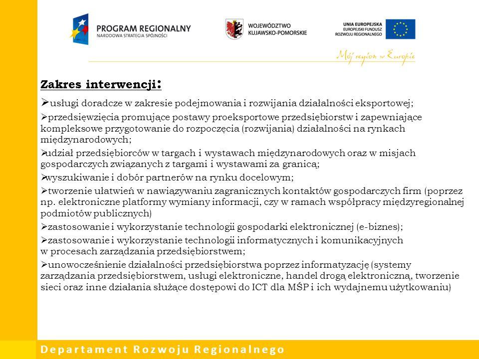Departament Rozwoju Regionalnego Zakres interwencji :  usługi doradcze w zakresie podejmowania i rozwijania działalności eksportowej;  przedsięwzięc