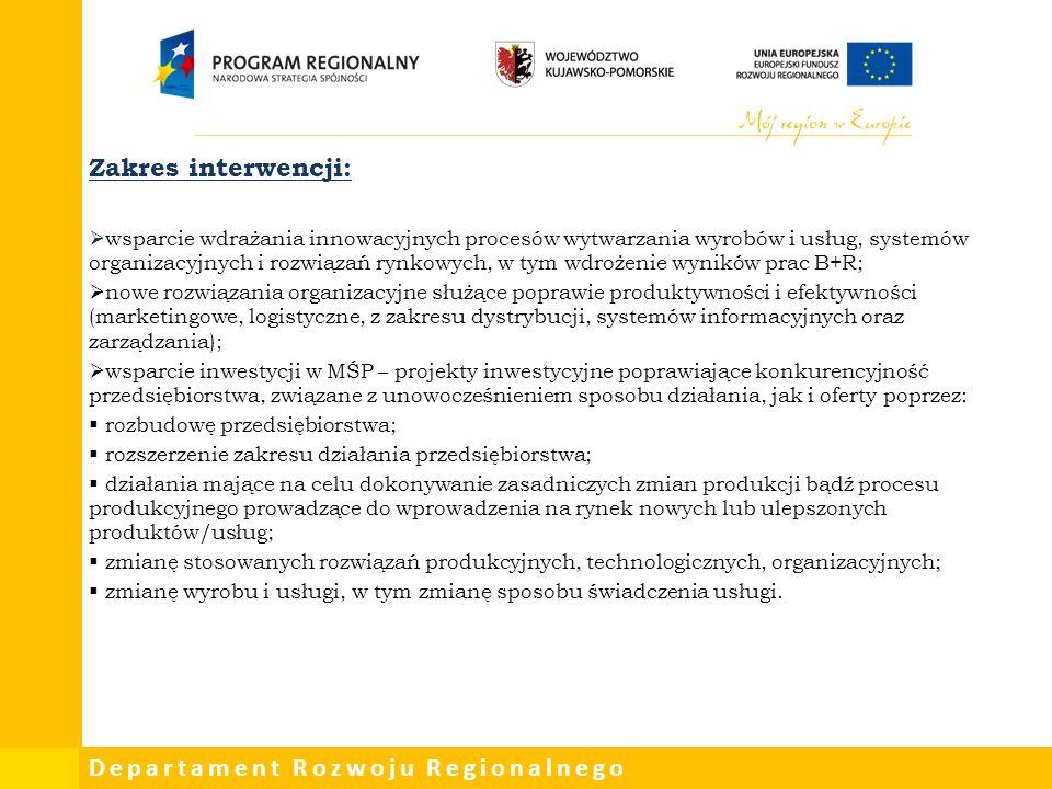 Departament Rozwoju Regionalnego Zakres interwencji:  wsparcie wdrażania innowacyjnych procesów wytwarzania wyrobów i usług, systemów organizacyjnych