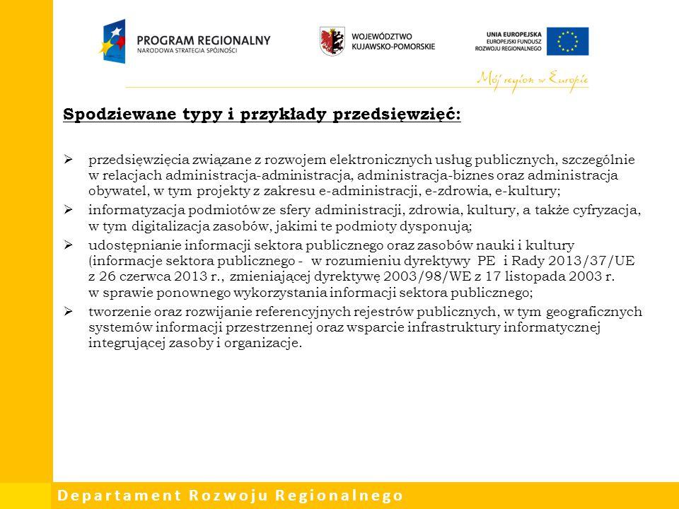 Departament Rozwoju Regionalnego Spodziewane typy i przykłady przedsięwzięć:  przedsięwzięcia związane z rozwojem elektronicznych usług publicznych,