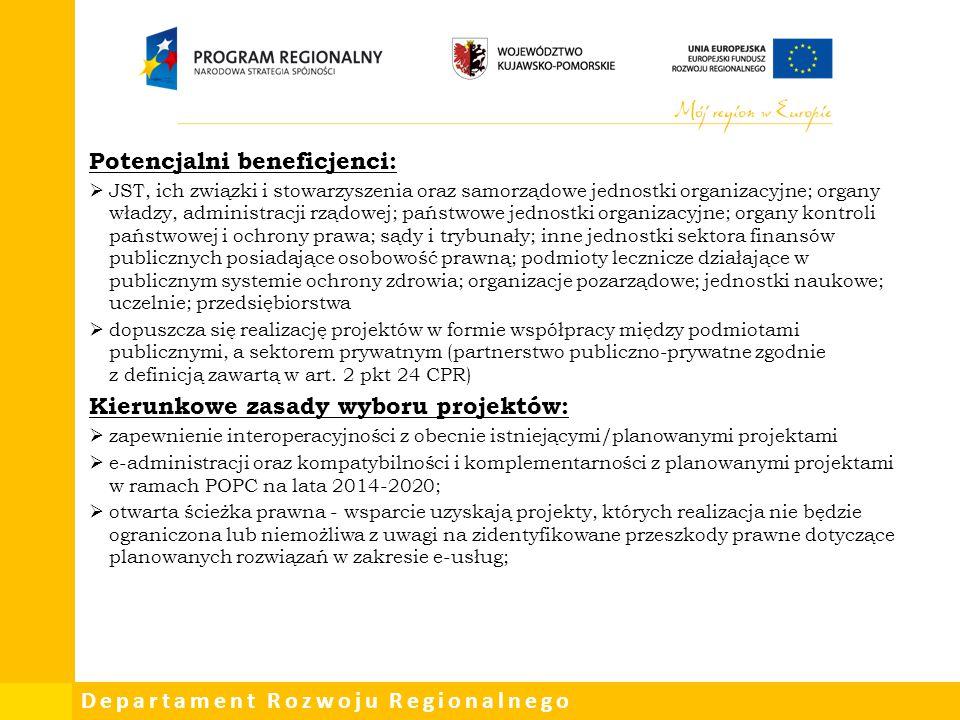 Departament Rozwoju Regionalnego Potencjalni beneficjenci:  JST, ich związki i stowarzyszenia oraz samorządowe jednostki organizacyjne; organy władzy