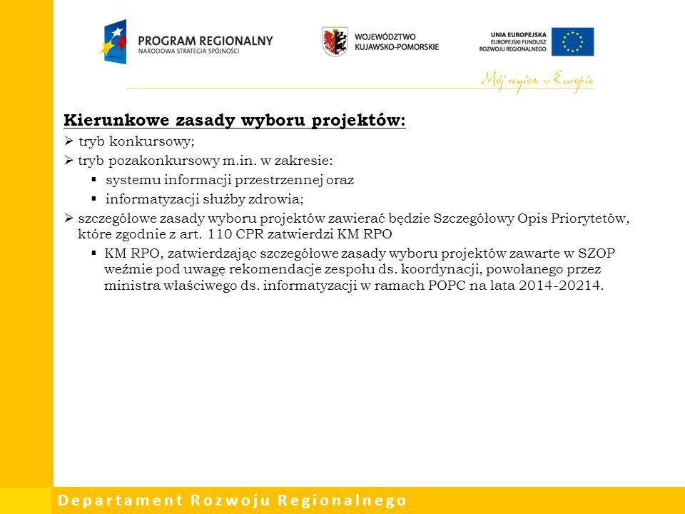 Departament Rozwoju Regionalnego Kierunkowe zasady wyboru projektów:  tryb konkursowy;  tryb pozakonkursowy m.in. w zakresie:  systemu informacji p