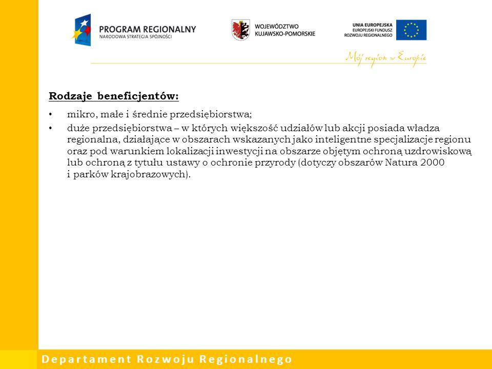 Departament Rozwoju Regionalnego Rodzaje beneficjentów: mikro, małe i średnie przedsiębiorstwa; duże przedsiębiorstwa – w których większość udziałów l
