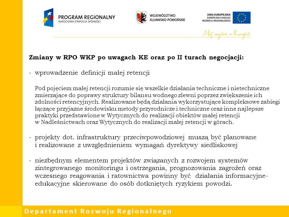 Departament Rozwoju Regionalnego Zmiany w RPO WKP po uwagach KE oraz po II turach negocjacji: -wprowadzenie definicji małej retencji Pod pojęciem małe