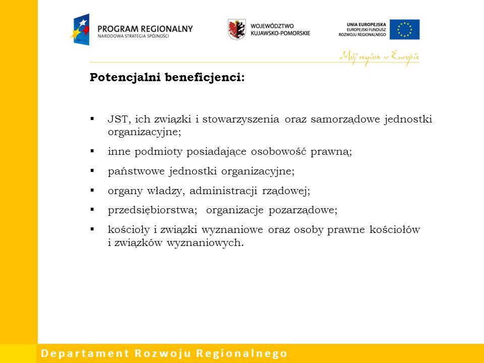 Departament Rozwoju Regionalnego Potencjalni beneficjenci:  JST, ich związki i stowarzyszenia oraz samorządowe jednostki organizacyjne;  inne podmio
