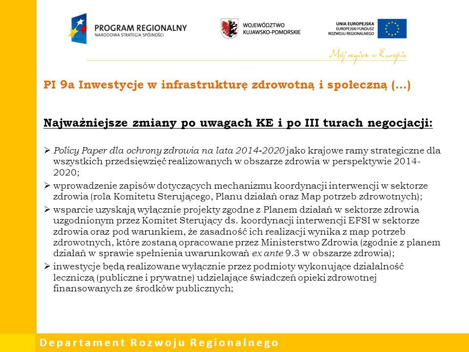 Departament Rozwoju Regionalnego PI 9a Inwestycje w infrastrukturę zdrowotną i społeczną (…) Najważniejsze zmiany po uwagach KE i po III turach negocj