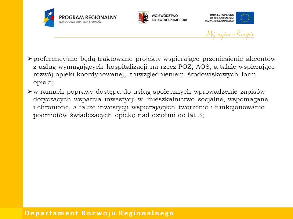 Departament Rozwoju Regionalnego  preferencyjnie będą traktowane projekty wspierające przeniesienie akcentów z usług wymagających hospitalizacji na r