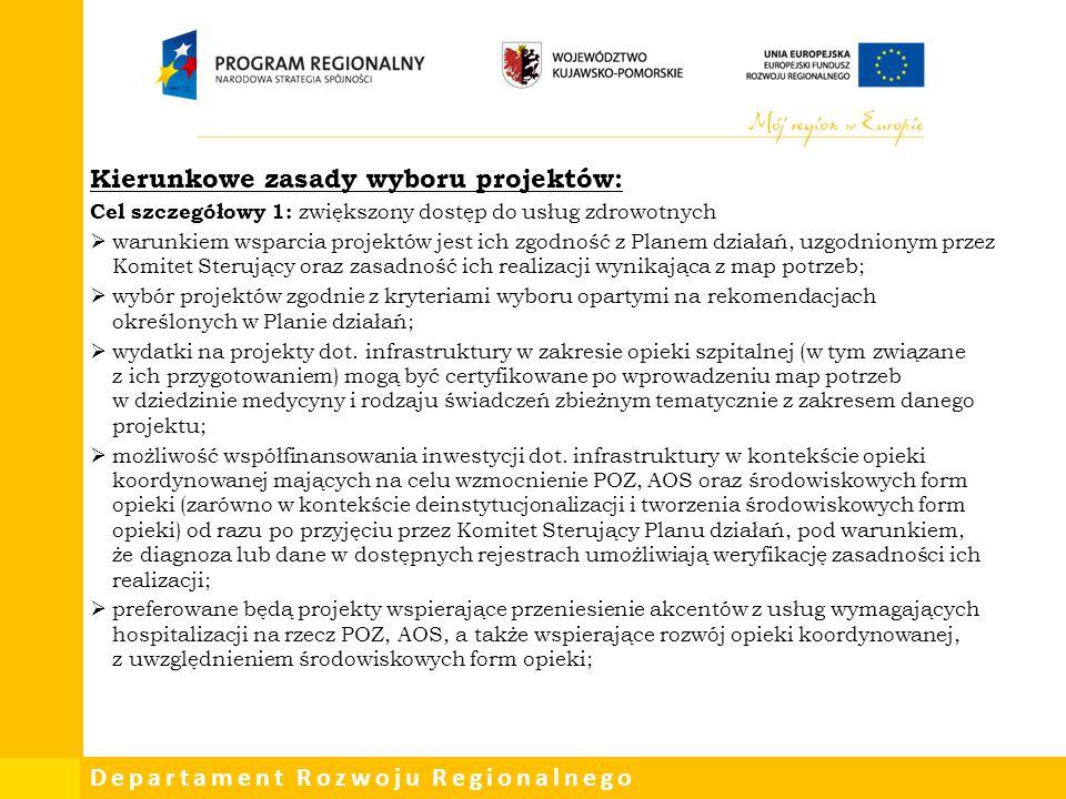 Departament Rozwoju Regionalnego Kierunkowe zasady wyboru projektów: Cel szczegółowy 1: zwiększony dostęp do usług zdrowotnych  warunkiem wsparcia pr
