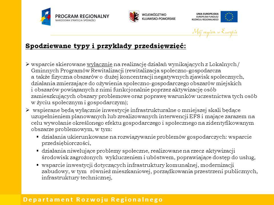 Departament Rozwoju Regionalnego Spodziewane typy i przykłady przedsięwzięć:  wsparcie skierowane wyłącznie na realizację działań wynikających z Loka