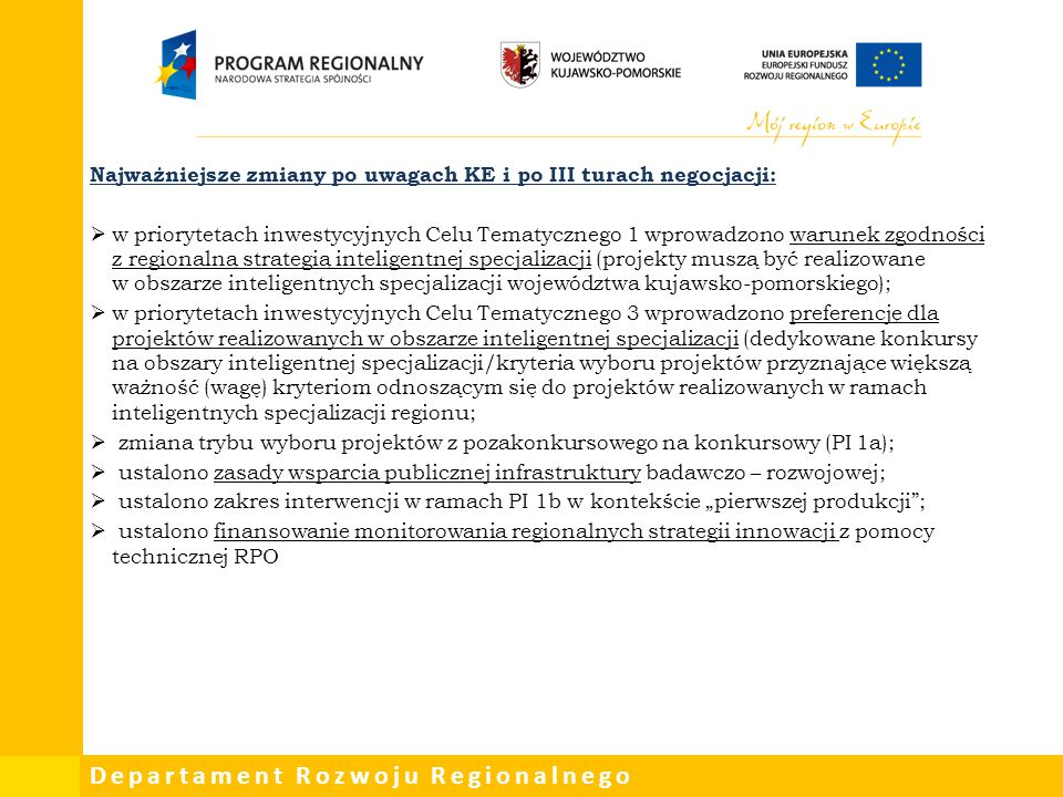 Departament Rozwoju Regionalnego PI 9a Inwestycje w infrastrukturę zdrowotną i społeczną (…) Najważniejsze zmiany po uwagach KE i po III turach negocjacji:  Policy Paper dla ochrony zdrowia na lata 2014-2020 jako krajowe ramy strategiczne dla wszystkich przedsięwzięć realizowanych w obszarze zdrowia w perspektywie 2014- 2020;  wprowadzenie zapisów dotyczących mechanizmu koordynacji interwencji w sektorze zdrowia (rola Komitetu Sterującego, Planu działań oraz Map potrzeb zdrowotnych);  wsparcie uzyskają wyłącznie projekty zgodne z Planem działań w sektorze zdrowia uzgodnionym przez Komitet Sterujący ds.