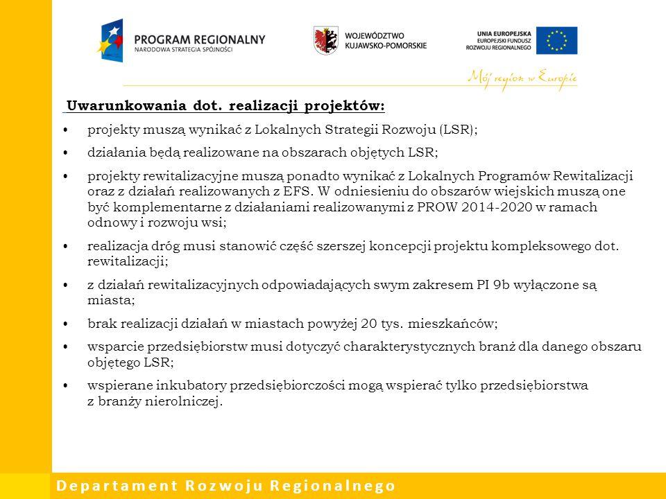 Departament Rozwoju Regionalnego Uwarunkowania dot. realizacji projektów: projekty muszą wynikać z Lokalnych Strategii Rozwoju (LSR); działania będą r