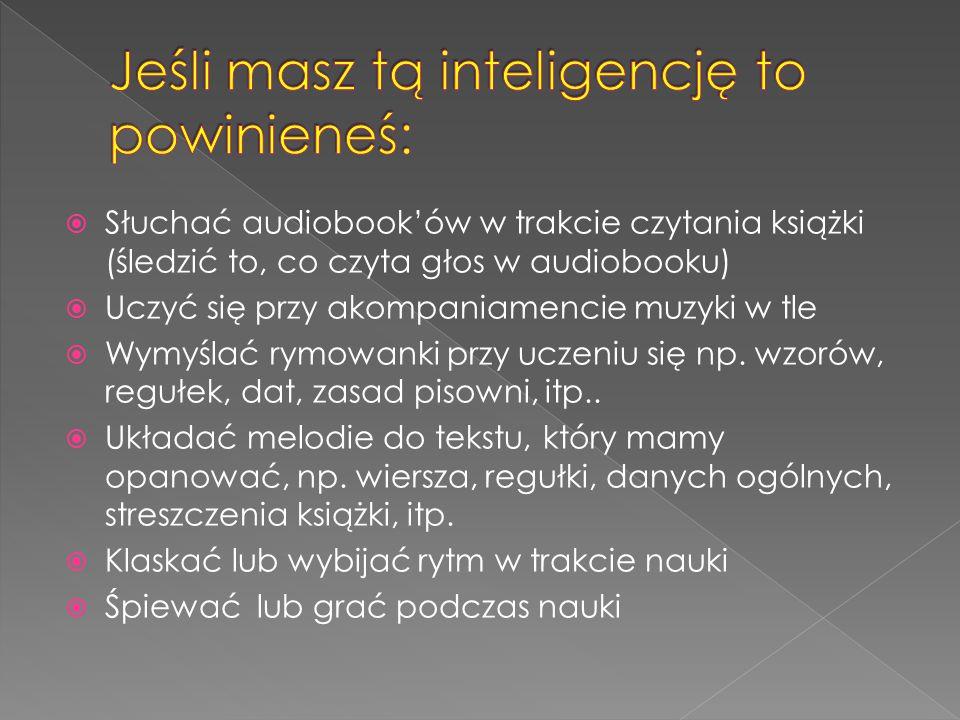  Słuchać audiobook'ów w trakcie czytania książki (śledzić to, co czyta głos w audiobooku)  Uczyć się przy akompaniamencie muzyki w tle  Wymyślać ry