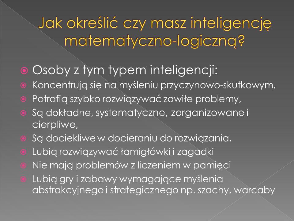  Osoby z tym typem inteligencji:  Koncentrują się na myśleniu przyczynowo-skutkowym,  Potrafią szybko rozwiązywać zawiłe problemy,  Są dokładne, s