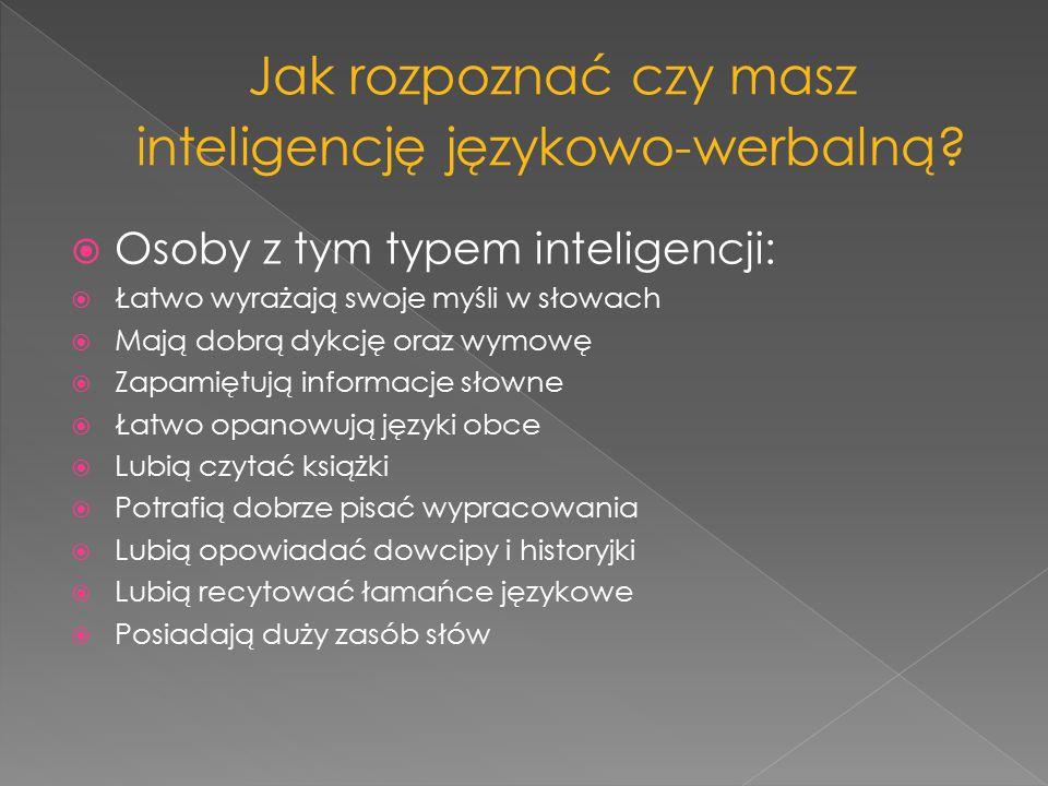  Osoby z tym typem inteligencji:  Łatwo wyrażają swoje myśli w słowach  Mają dobrą dykcję oraz wymowę  Zapamiętują informacje słowne  Łatwo opano