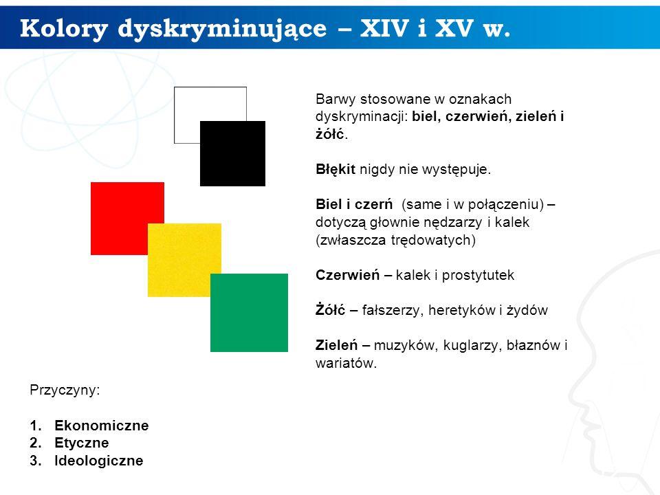 Kolory dyskryminujące – XIV i XV w. 12 Barwy stosowane w oznakach dyskryminacji: biel, czerwień, zieleń i żółć. Błękit nigdy nie występuje. Biel i cze