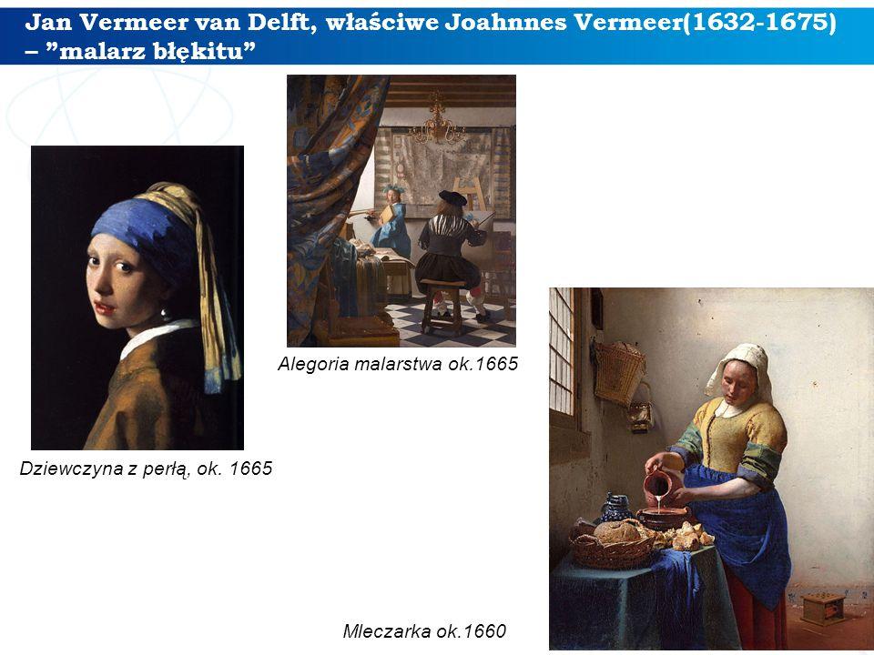 """Jan Vermeer van Delft, właściwe Joahnnes Vermeer(1632-1675) – """"malarz błękitu"""" 14 Dziewczyna z perłą, ok. 1665 Alegoria malarstwa ok.1665 Mleczarka ok"""