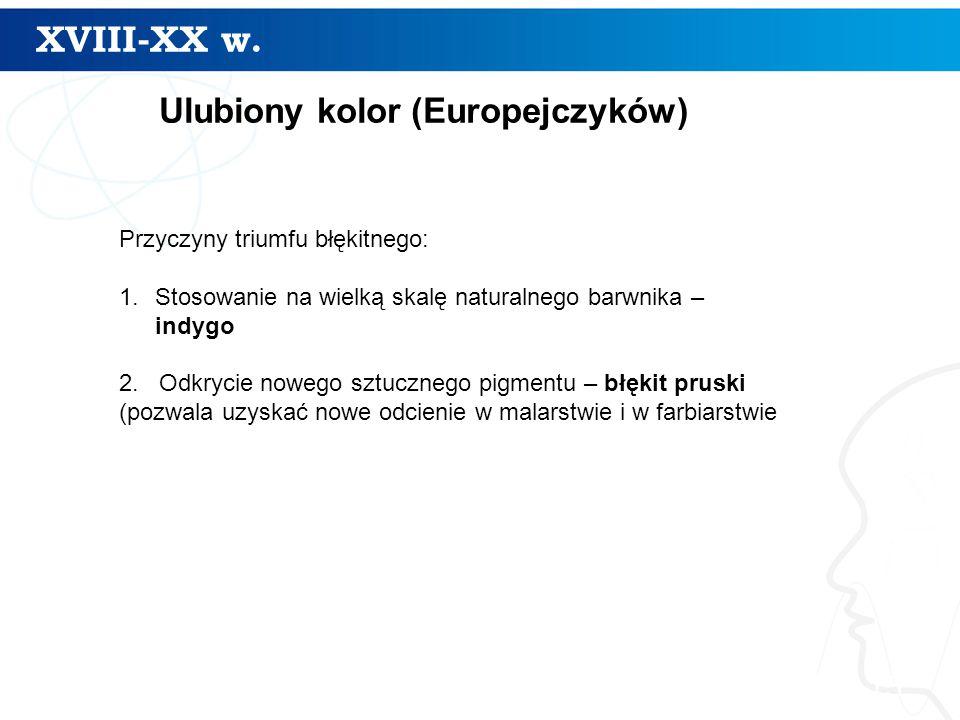 XVIII-XX w. 15 Ulubiony kolor (Europejczyków) Przyczyny triumfu błękitnego: 1.Stosowanie na wielką skalę naturalnego barwnika – indygo 2. Odkrycie now