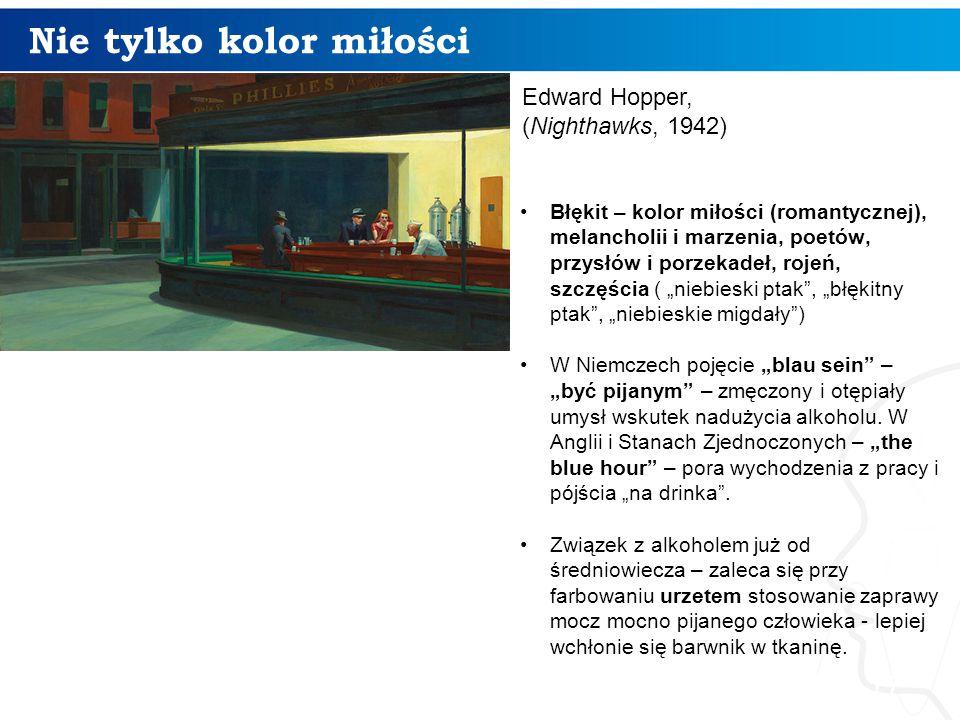 """Nie tylko kolor miłości 17 Edward Hopper, (Nighthawks, 1942) Błękit – kolor miłości (romantycznej), melancholii i marzenia, poetów, przysłów i porzekadeł, rojeń, szczęścia ( """"niebieski ptak , """"błękitny ptak , """"niebieskie migdały ) W Niemczech pojęcie """"blau sein – """"być pijanym – zmęczony i otępiały umysł wskutek nadużycia alkoholu."""