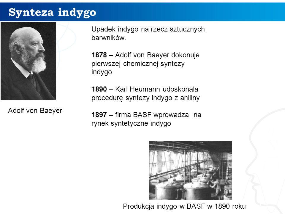 Synteza indygo 19 Produkcja indygo w BASF w 1890 roku Adolf von Baeyer Upadek indygo na rzecz sztucznych barwników. 1878 – Adolf von Baeyer dokonuje p