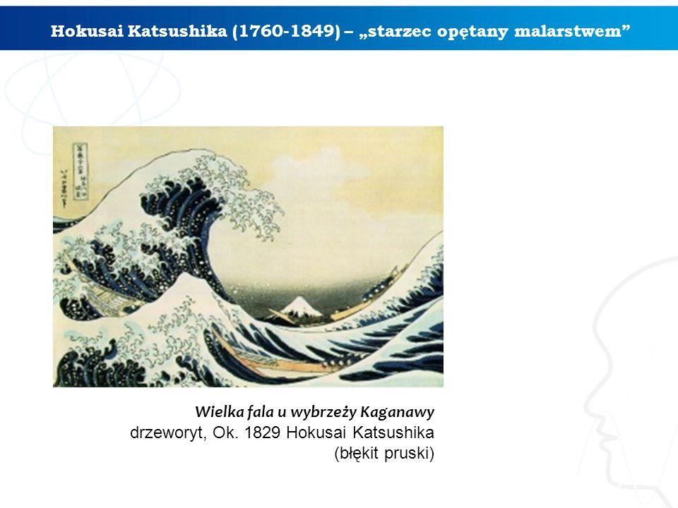 """Hokusai Katsushika (1760-1849) – """"starzec opętany malarstwem"""" 25 Wielka fala u wybrzeży Kaganawy drzeworyt, Ok. 1829 Hokusai Katsushika (błękit pruski"""