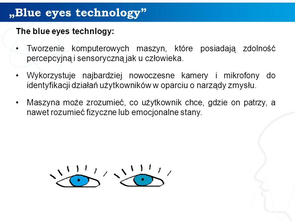 """""""Blue eyes technology The blue eyes technlogy: Tworzenie komputerowych maszyn, które posiadają zdolność percepcyjną i sensoryczną jak u człowieka."""