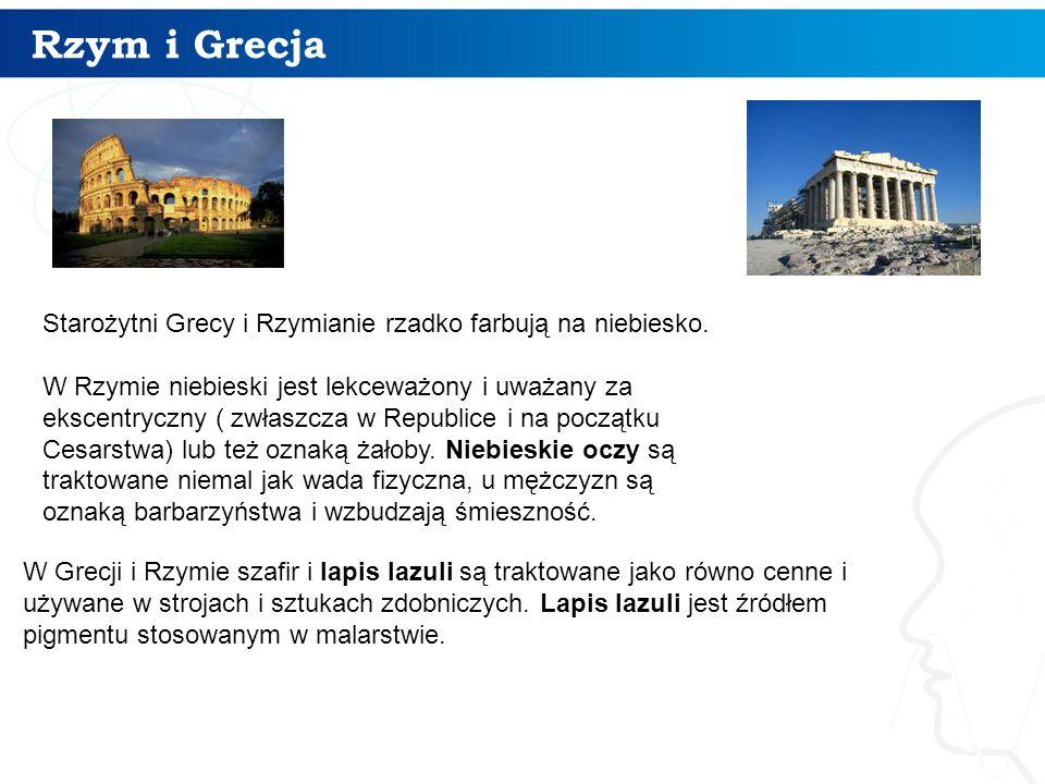 Rzym i Grecja 9 Starożytni Grecy i Rzymianie rzadko farbują na niebiesko. W Rzymie niebieski jest lekceważony i uważany za ekscentryczny ( zwłaszcza w